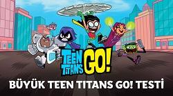 Büyük Teen Titans Go Testi