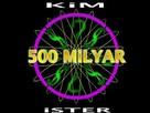 Kim 500 Milyar Ister oyunu